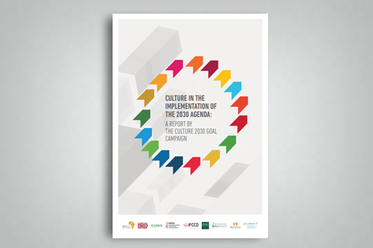 """Culture in the implementation of the 2030 agenda: a report by the culture 2030 goal"""